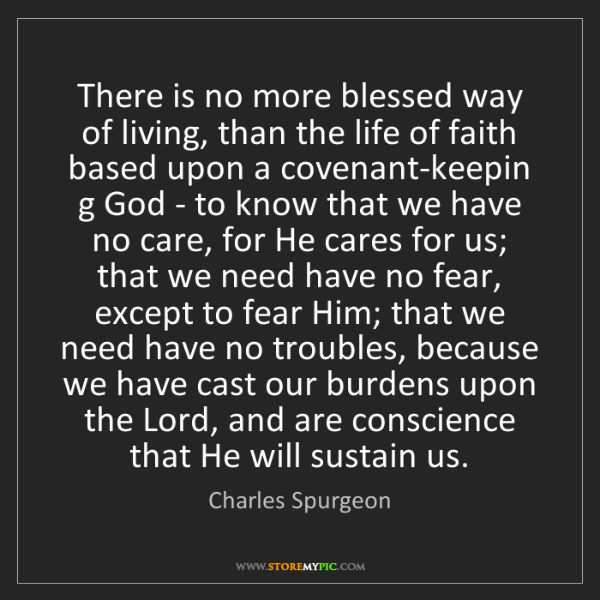 Charles Spurgeon: There is no more blessed way of living, than the life...