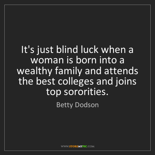 Betty Dodson: It's just blind luck when a woman is born into a wealthy...