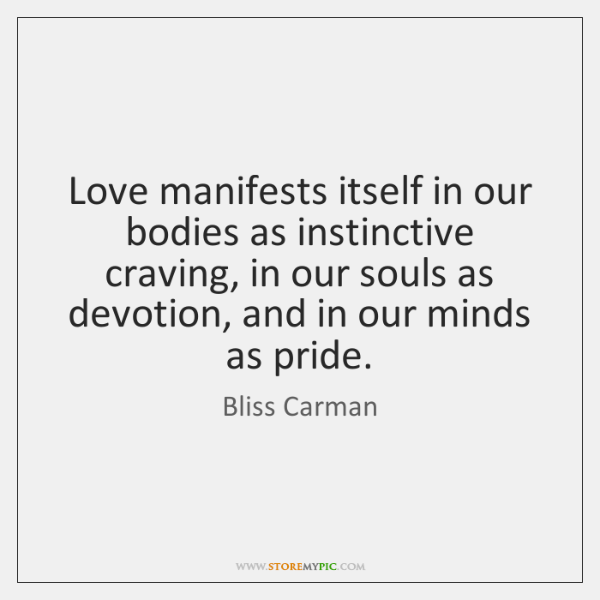 Love manifests itself in our bodies as instinctive craving, in our souls ...