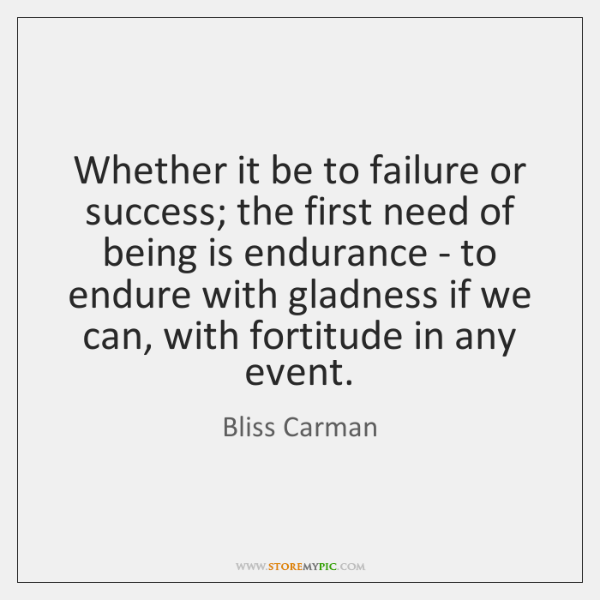 Whether it be to failure or success; the first need of being ...