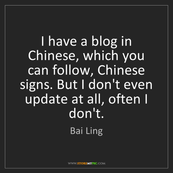 Bai Ling: I have a blog in Chinese, which you can follow, Chinese...