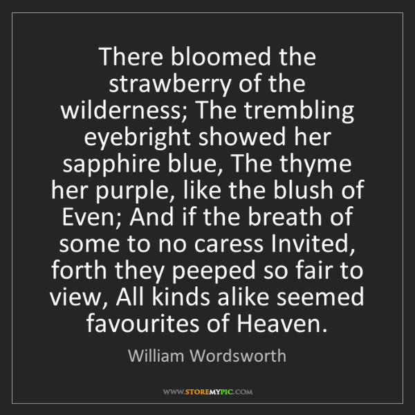 William Wordsworth: There bloomed the strawberry of the wilderness; The trembling...