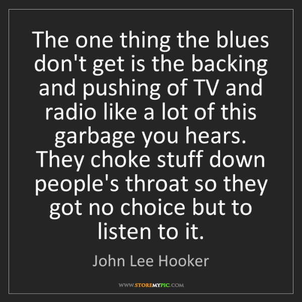 John Lee Hooker: The one thing the blues don't get is the backing and...
