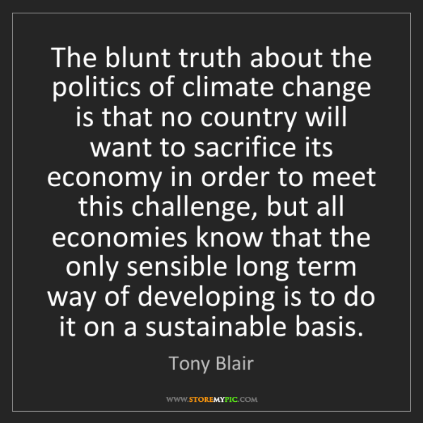 Tony Blair: The blunt truth about the politics of climate change...