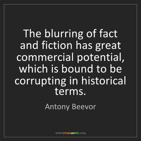 Antony Beevor: The blurring of fact and fiction has great commercial...