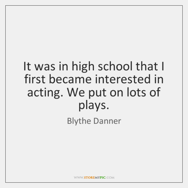 It was in high school that I first became interested in acting. ...