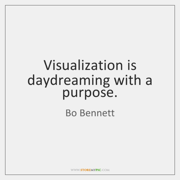Visualization is daydreaming with a purpose.