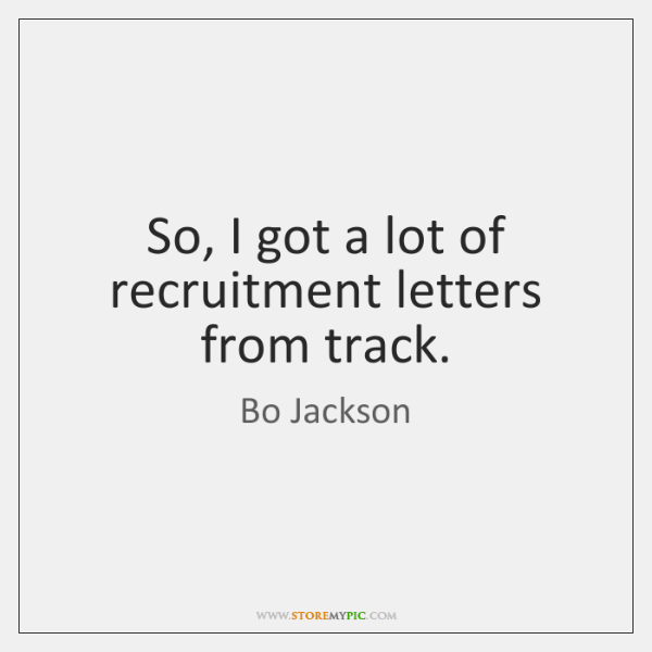 So, I got a lot of recruitment letters from track.
