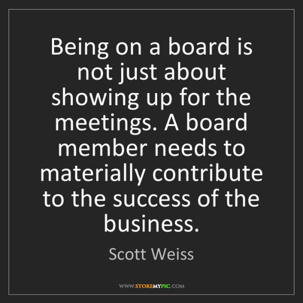 Scott Weiss: Being on a board is not just about showing up for the...