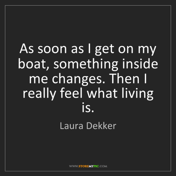 Laura Dekker: As soon as I get on my boat, something inside me changes....