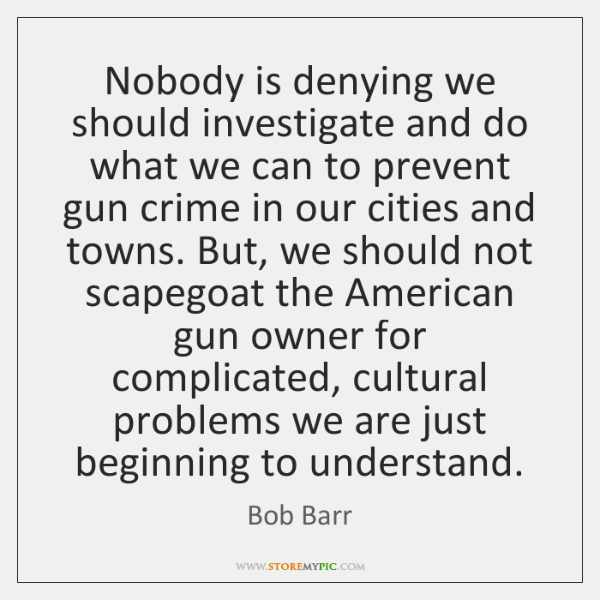 Nobody is denying we should investigate and do what we can to ...