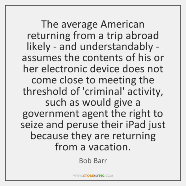 The average American returning from a trip abroad likely - and understandably ...