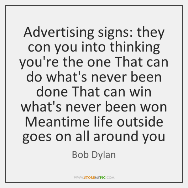 Advertising signs: they con you into thinking you're the one That can ...