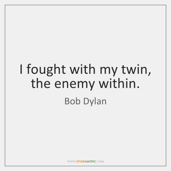 I fought with my twin, the enemy within.
