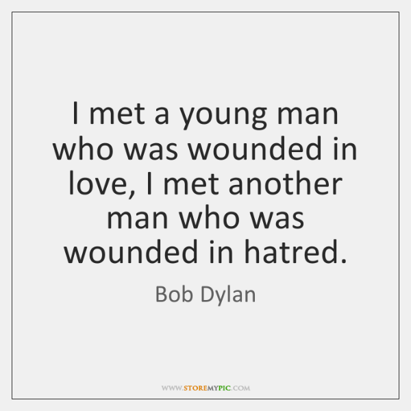 I met a young man who was wounded in love, I met ...