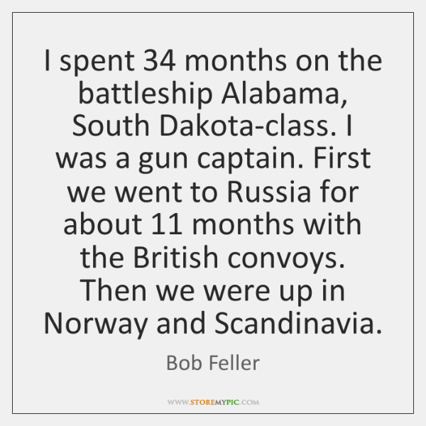 I spent 34 months on the battleship Alabama, South Dakota-class. I was a ...