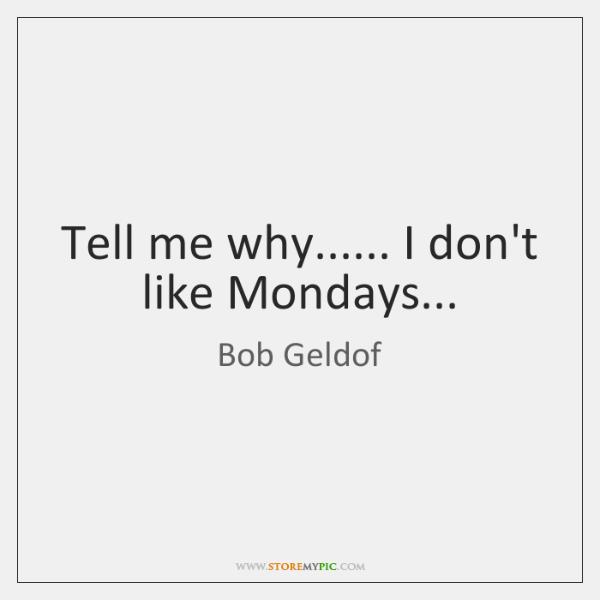 Tell me why...... I don't like Mondays...