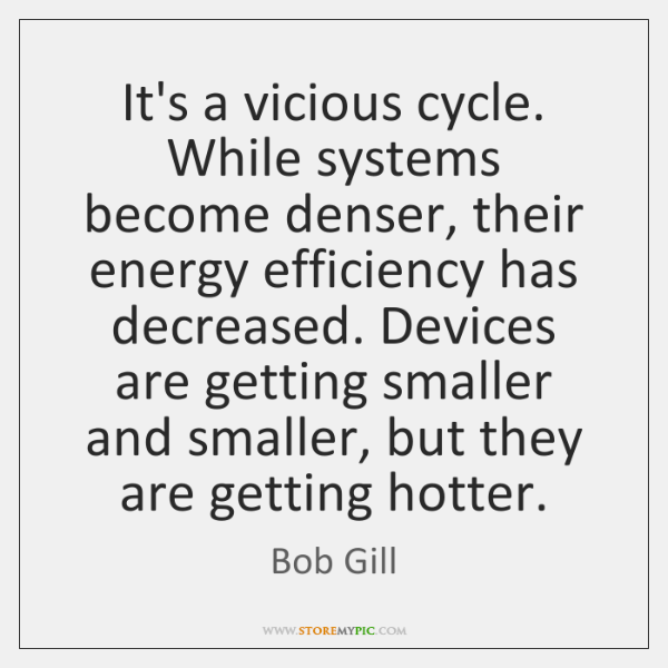 It's a vicious cycle. While systems become denser, their energy efficiency has ...