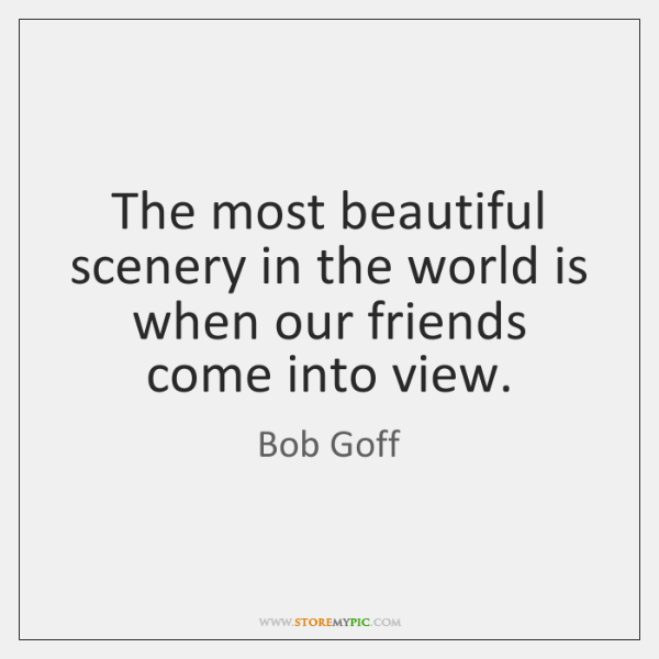 The most beautiful scenery in the world is when our friends come ...