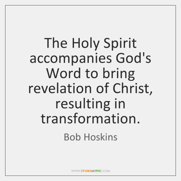 The Holy Spirit accompanies God's Word to bring revelation of Christ, resulting ...