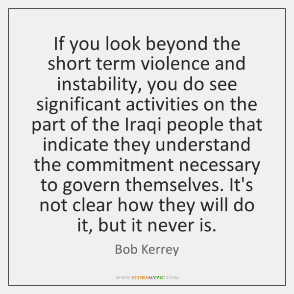 If you look beyond the short term violence and instability, you do ...