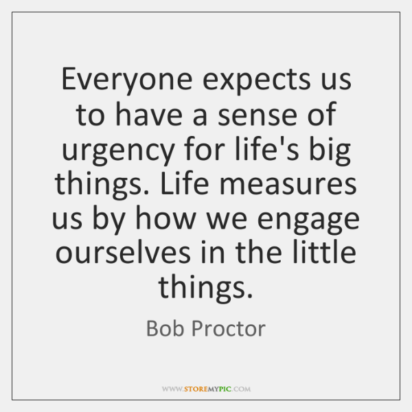 Everyone expects us to have a sense of urgency for life's big ...