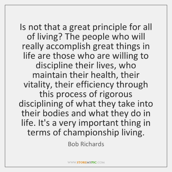 Is not that a great principle for all of living? The people ...