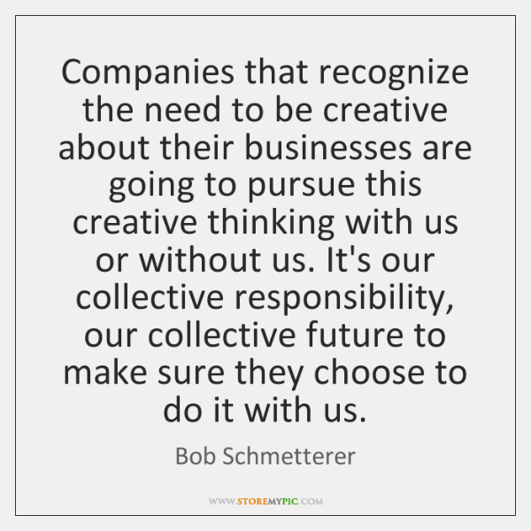 Companies that recognize the need to be creative about their businesses are ...