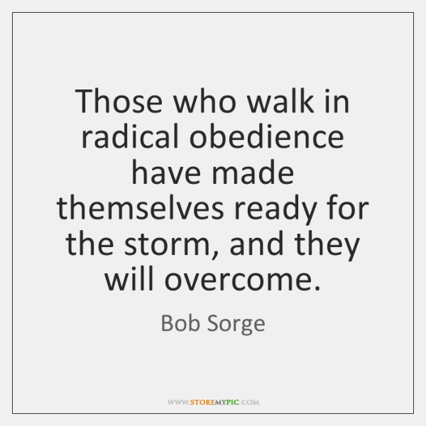 Those who walk in radical obedience have made themselves ready for the ...