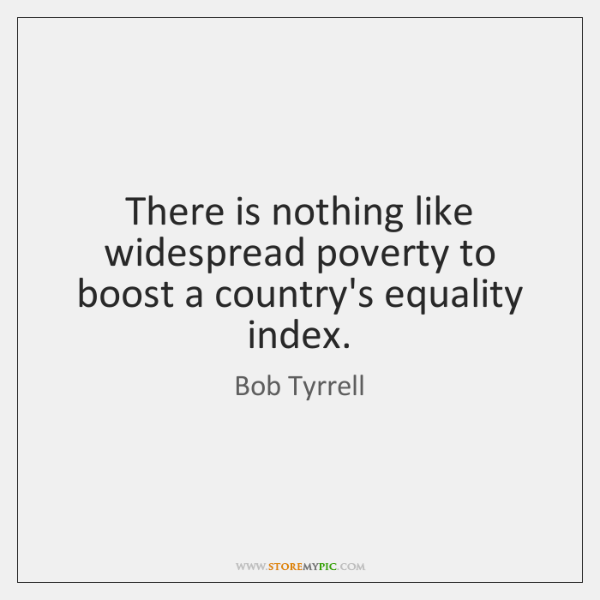 There is nothing like widespread poverty to boost a country's equality index.