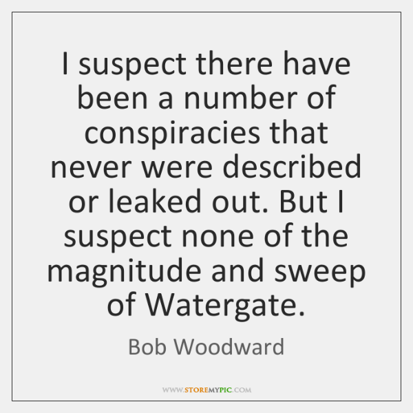 I suspect there have been a number of conspiracies that never were ...