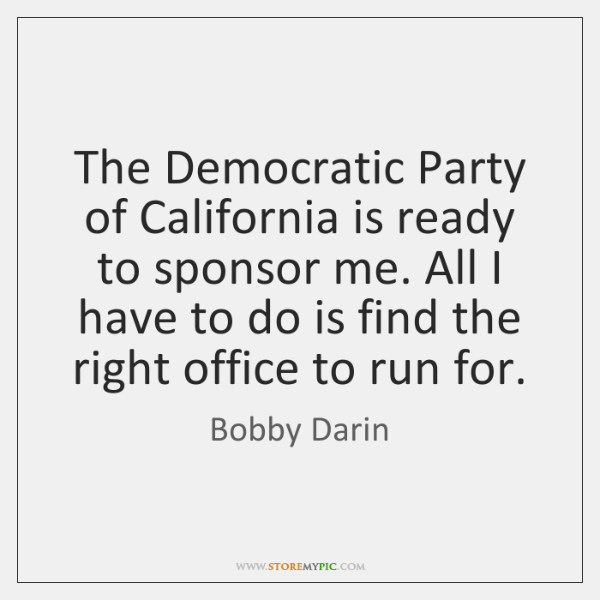 The Democratic Party of California is ready to sponsor me. All I ...