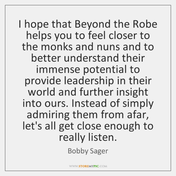 I hope that Beyond the Robe helps you to feel closer to ...