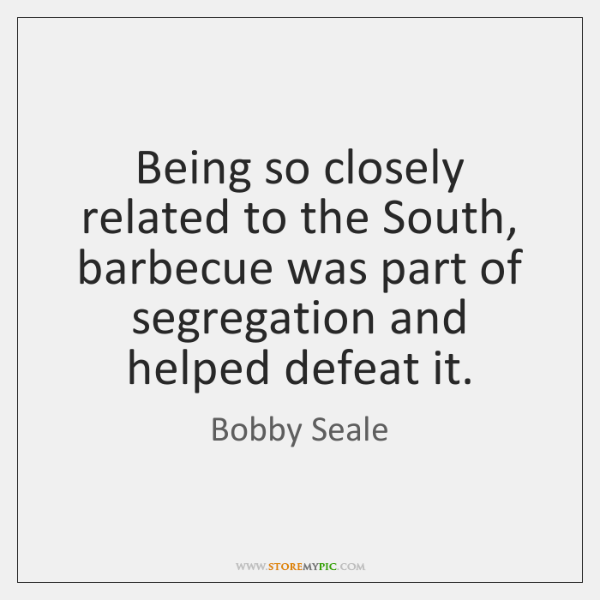 Being so closely related to the South, barbecue was part of segregation ...