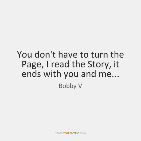 You don't have to turn the Page, I read the Story, it ...