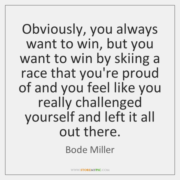 Obviously, you always want to win, but you want to win by ...
