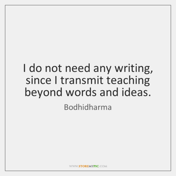 I do not need any writing, since I transmit teaching beyond words ...