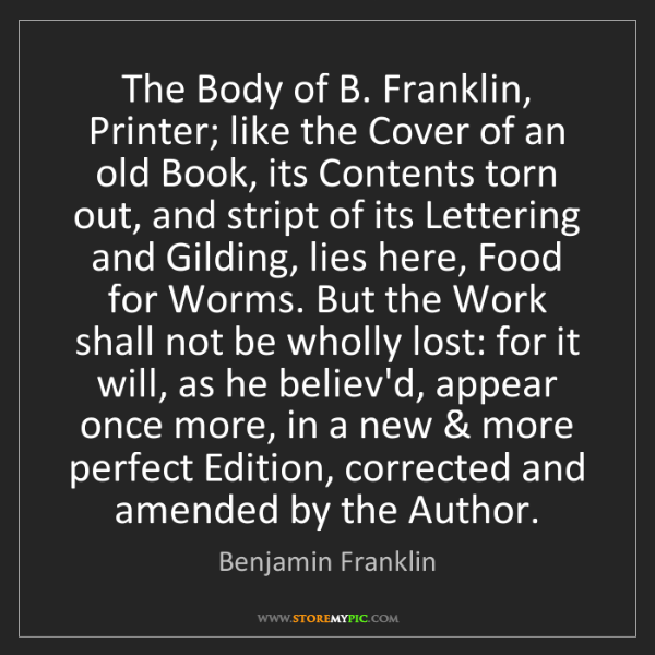 Benjamin Franklin: The Body of B. Franklin, Printer; like the Cover of an...