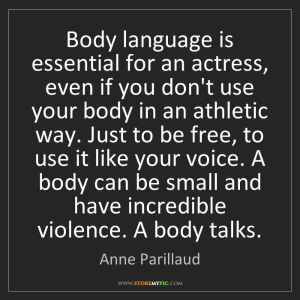 Anne Parillaud: Body language is essential for an actress, even if you...