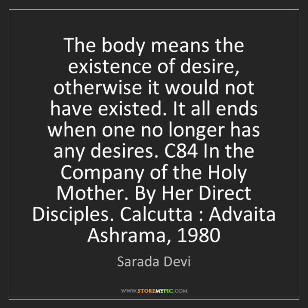 Sarada Devi: The body means the existence of desire, otherwise it...