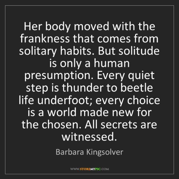 Barbara Kingsolver: Her body moved with the frankness that comes from solitary...