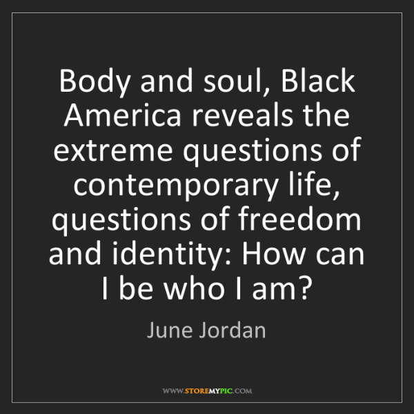 June Jordan: Body and soul, Black America reveals the extreme questions...