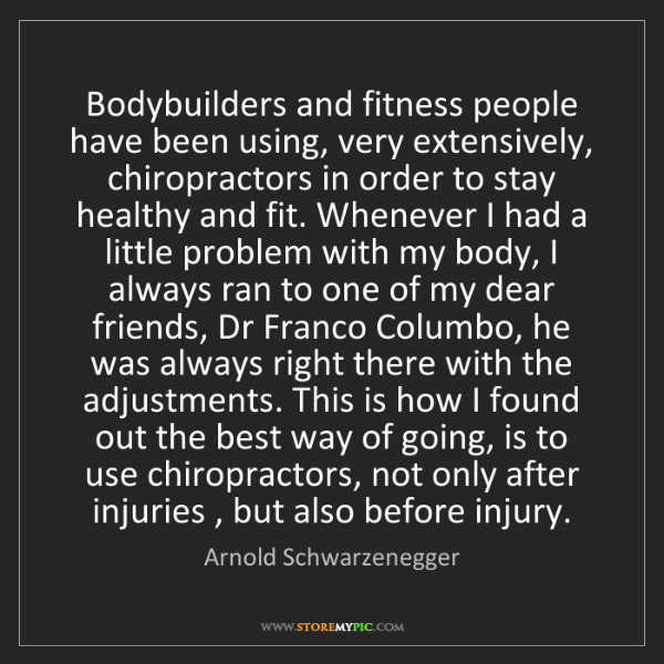 Arnold Schwarzenegger: Bodybuilders and fitness people have been using, very...