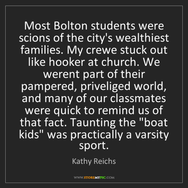 Kathy Reichs: Most Bolton students were scions of the city's wealthiest...