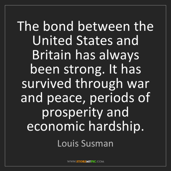 Louis Susman: The bond between the United States and Britain has always...