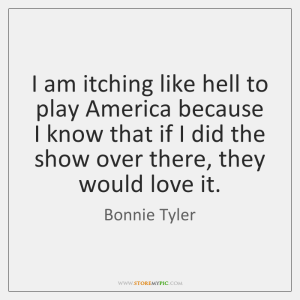 I am itching like hell to play America because I know that ...