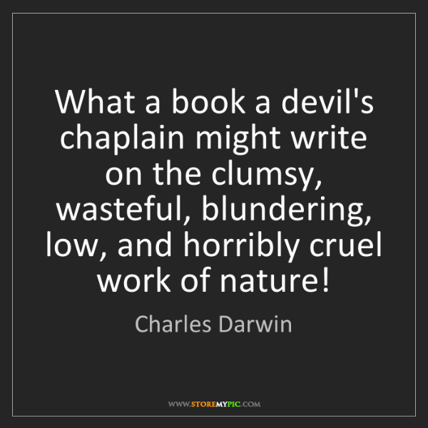 Charles Darwin: What a book a devil's chaplain might write on the clumsy,...