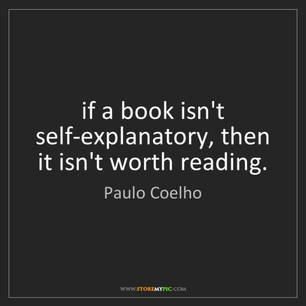 Paulo Coelho: if a book isn't self-explanatory, then it isn't worth...