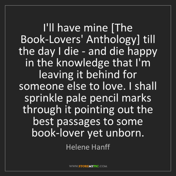 Helene Hanff: I'll have mine [The Book-Lovers' Anthology] till the...