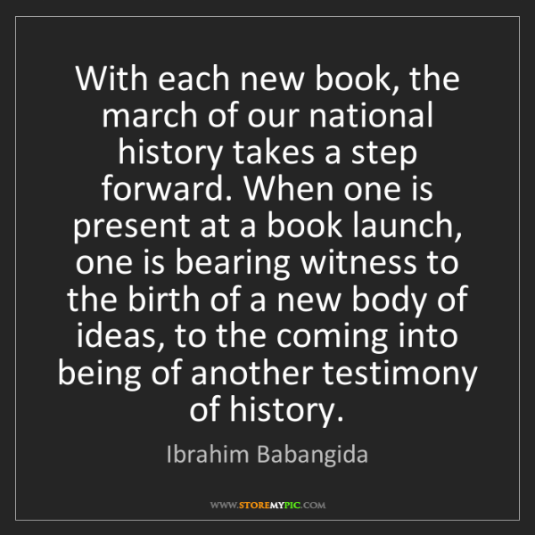 Ibrahim Babangida: With each new book, the march of our national history...
